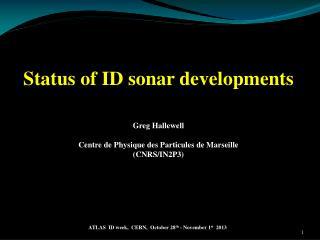 Status  of ID sonar  developments Greg  Hallewell Centre de Physique des  Particules  de Marseille