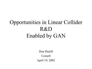 Opportunities in Linear Collider R&D Enabled by GAN