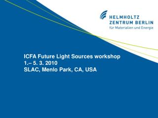 ICFA Future Light Sources workshop 1.– 5. 3. 2010 SLAC, Menlo Park, CA, USA