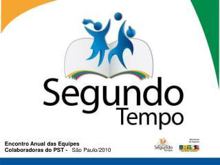 Encontro Anual das Equipes Colaboradoras do PST -    São Paulo/2010