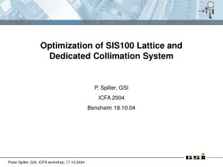 Optimization of SIS100 Lattice and Dedicated Collimation System P. Spiller, GSI ICFA 2004