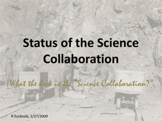Status of the Science Collaboration