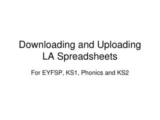 Downloading and Uploading LA Spreadsheets