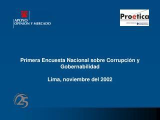 Primera Encuesta Nacional sobre Corrupción y Gobernabilidad Lima, noviembre del 2002