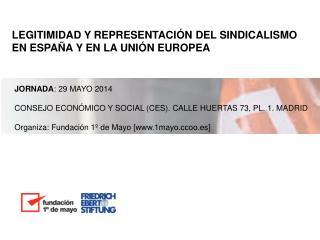 LEGITIMIDAD Y REPRESENTACIÓN DEL SINDICALISMO EN ESPAÑA Y EN LA UNIÓN EUROPEA