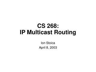 CS 268:  IP Multicast Routing