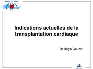 Indications actuelles de la transplantation cardiaque