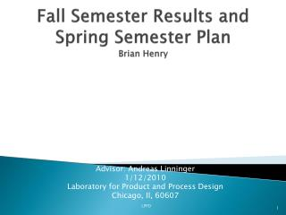 Fall Semester Results and Spring Semester Plan Brian Henry