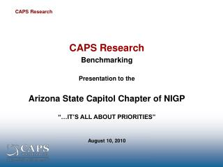 CAPS Research Benchmarking  Presentation to the  Arizona State Capitol Chapter of NIGP