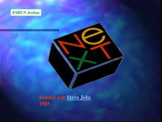 Fondée  par  Steve Jobs 19 85
