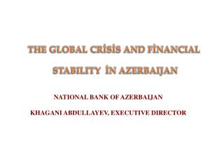 THE GLOBAL CRİSİS AND FİNA NCIAL  STABILITY   İN  AZERBAIJAN