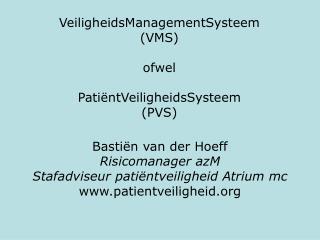 VeiligheidsManagementSysteem (VMS) ofwel PatiëntVeiligheidsSysteem (PVS)