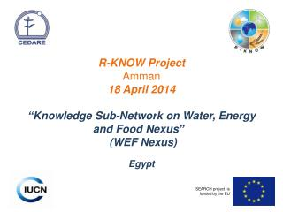 "R-KNOW Project Amman 18 April 2014 ""Knowledge Sub-Network on Water, Energy and Food Nexus"""