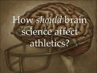 How  should  brain science affect athletics?