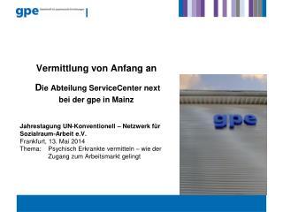Vermittlung von Anfang an  D ie Abteilung ServiceCenter next  bei der gpe in Mainz