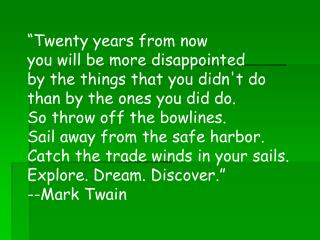 """Twenty years from now  you will be more disappointed  by the things that you didn't do"