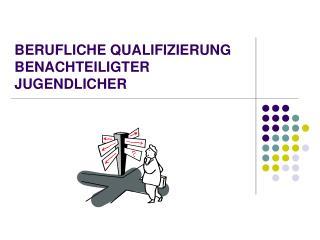 BERUFLICHE QUALIFIZIERUNG BENACHTEILIGTER  JUGENDLICHER