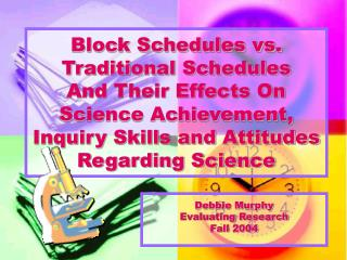Block Schedules vs. Traditional Schedules And Their Effects On Science Achievement, Inquiry Skills and Attitudes Regardi
