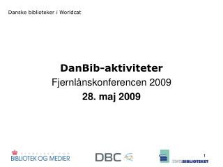 DanBib-aktiviteter Fjernlånskonferencen 2009 28. maj 2009