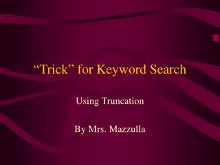 �Trick� for Keyword Search