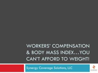 Workers' Compensation & Body Mass Index…You Can't Afford to weight!