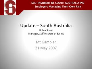 Update – South Australia Robin Shaw  Manager, Self Insurers of SA Inc