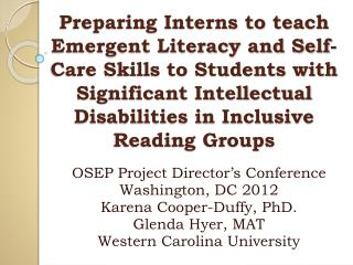 OSEP Project Director's Conference Washington, DC 2012 Karena Cooper-Duffy, PhD. Glenda Hyer, MAT