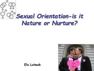 Sexual Orientation-is it Nature or Nurture?