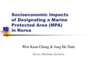 Socioeconomic Impacts  of Designating a Marine Protected Area (MPA)  in Korea