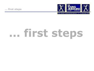 ... first steps