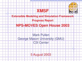 XMSF Extensible Modeling and Simulation Framework Progress Report NPS-MOVES Open House 2003
