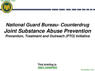 National Guard Bureau- Counterdrug  Joint Substance Abuse Prevention Prevention, Treatment and Outreach PTO Initiative