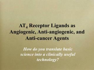 AT 4  Receptor Ligands as Angiogenic, Anti-angiogenic, and Anti-cancer Agents