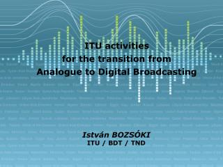 ITU-BDT ACTIVITIES  IN  SPECTRUM MANAGEMENT  AND  BROADCASTING