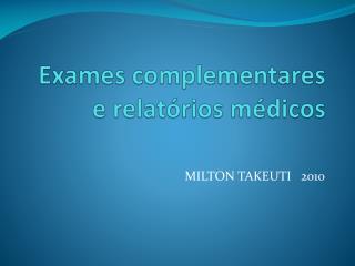 Exames complementares e relat�rios m�dicos