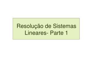 Resolu  o de Sistemas Lineares- Parte 1