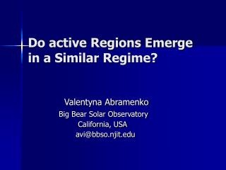 Do active Regions Emerge in a Similar Regime?