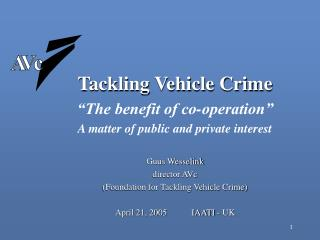 "Tackling Vehicle Crime ""The benefit of co-operation"" A matter of public and private interest"