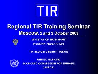 Regional TIR Training Seminar Moscow , 2 and 3 October 2003