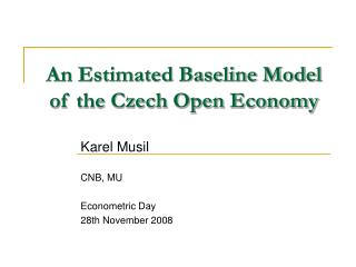 An Estimated Baseline Model of the Czech Open Economy