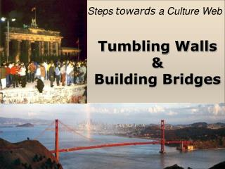 Tumbling Walls  &  Building Bridges