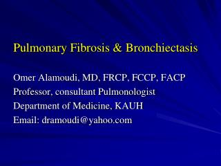 Pulmonary Fibrosis & Bronchiectasis Omer Alamoudi, MD, FRCP, FCCP, FACP
