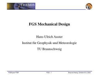 FGS Mechanical Design Hans-Ulrich Auster Institut für Geophysik und Meteorologie TU Braunschweig