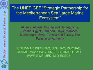 "The UNEP GEF ""Strategic Partnership for the Mediterranean Sea Large Marine Ecosystem"""