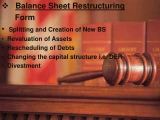 Balance Sheet Restructuring       Form Splitting and Creation of New BS   Revaluation of Assets