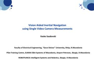 Vision Aided Inertial Navigation  using Single Video Camera Measurements