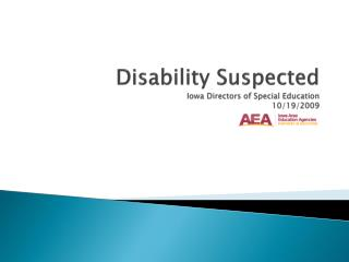 Disability Suspected Iowa Directors of  Special Education  10/19/2009