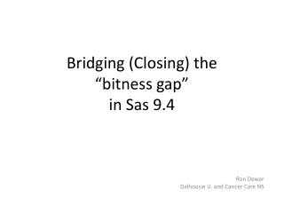 "Bridging (Closing) the  ""bitness gap"" in Sas 9.4"