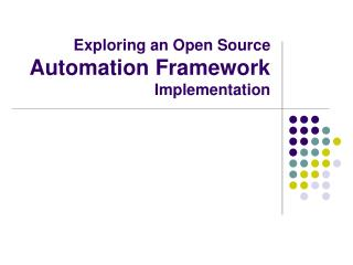 Exploring an Open Source Automation Framework Implementation