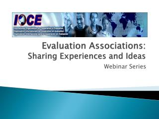 Evaluation Associations:  Sharing Experiences and Ideas